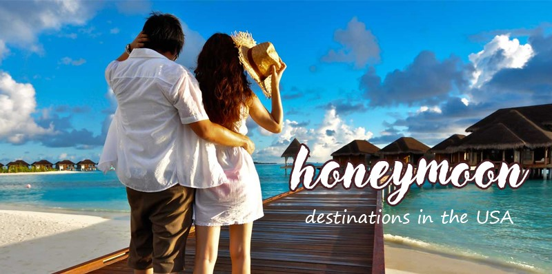 Top 5 Best Places To Visit USA For Honey Moon Destination